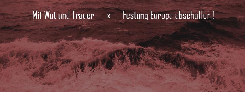 Mit Wut und Trauer - Festung Europa abschaffen !